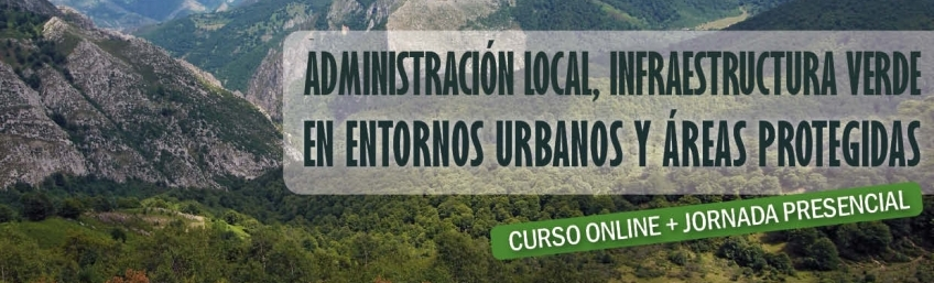 Curso Administración local, infraestructura verde en entornos urbanos y áreas protegidas (Asturias)